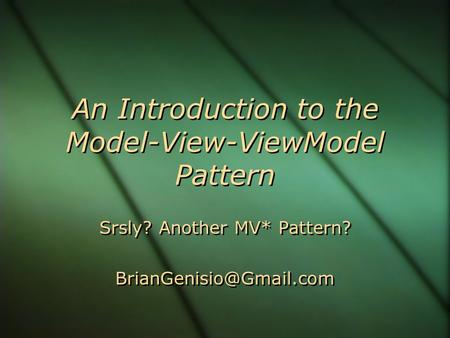 An Introduction to the Model-View-ViewModel Pattern Srsly? Another MV* Pattern? Srsly? Another MV* Pattern?