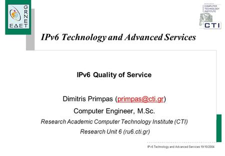 IPv6 Technology and Advanced Services 19/10/2004 IPv6 Technology and Advanced Services IPv6 Quality of Service Dimitris Primpas