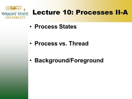 Lecture 10: Processes II-A Process States Process vs. Thread Background/Foreground.