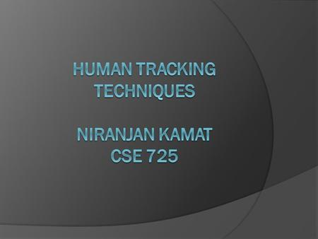 Different Tracking Techniques  1.Gaussian Mixture Model:  1.Construct the model of the Background.  2.Given sequence of background images find the.