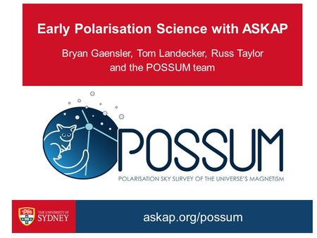 Early Polarisation Science with ASKAP Bryan Gaensler, Tom Landecker, Russ Taylor and the POSSUM team askap.org/possum.
