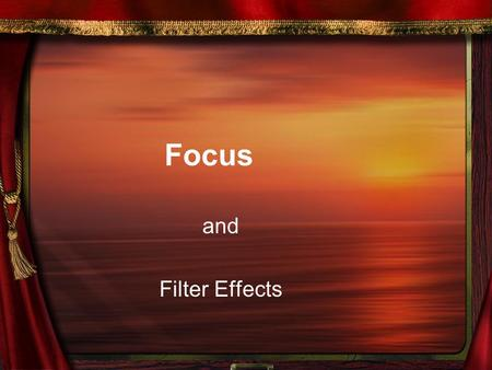 Focus and Filter Effects. Focus refers to the relative clarity or blur and grain of a photo. Clarity refers to how sharp and clear the image is. A clear.