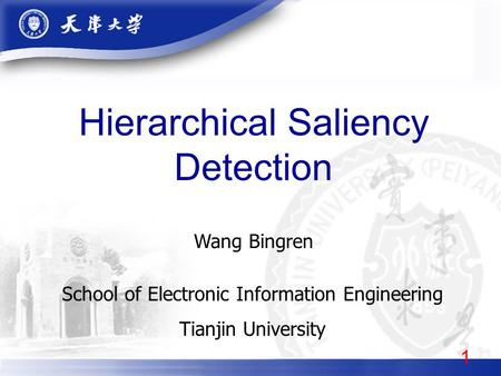 Hierarchical Saliency Detection School of Electronic Information Engineering Tianjin University 1 Wang Bingren.