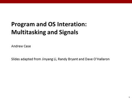 Program and OS Interation: Multitasking and Signals Andrew Case