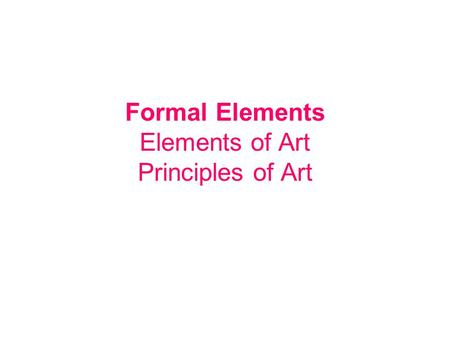 Formal Elements Elements of Art Principles of Art.