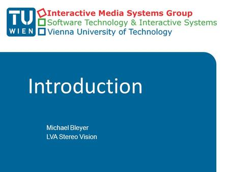 "Introduction Michael Bleyer LVA Stereo Vision. VU Stereo Vision (3.0 ECTS/2.0 WS)  Anrechenbarkeit: Wahlfach im Masterstudium ""Computergraphik & Digitale."