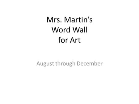 Mrs. Martin's Word Wall for Art August through December.