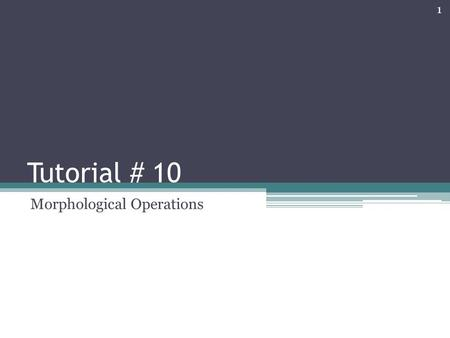 Tutorial # 10 Morphological Operations 1. 2  7I8oZE.