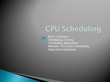 Basic Concepts Scheduling Criteria Scheduling Algorithms Multiple-Processor Scheduling Algorithm Evaluation.