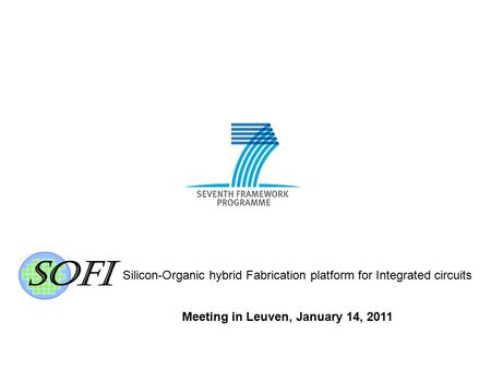 Silicon-Organic hybrid Fabrication platform for Integrated circuits 1 Meeting in Leuven, January 14, 2011.