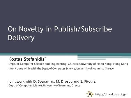 On Novelty in Publish/Subscribe Delivery Kostas Stefanidis * Dept. of Computer Science and Engineering, Chinese University of Hong Kong, Hong Kong *Work.