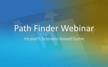 1 Path Finder Webinar mLevel's Scenario-based Game.
