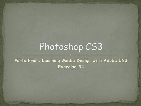 Parts From: Learning Media Design with Adobe CS3 Exercise 34.