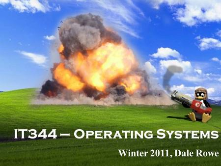 IT344 – Operating Systems Winter 2011, Dale Rowe.