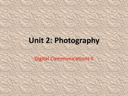 Unit 2: Photography Digital Communications II. Digital SLR and Point and Shoot Cameras.
