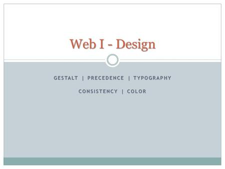 GESTALT | PRECEDENCE | TYPOGRAPHY CONSISTENCY | COLOR Web I - Design.