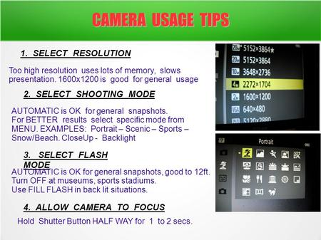CAMERA USAGE TIPS 1. SELECT RESOLUTION Too high resolution uses lots of memory, slows presentation. 1600x1200 is good for general usage 2. SELECT SHOOTING.