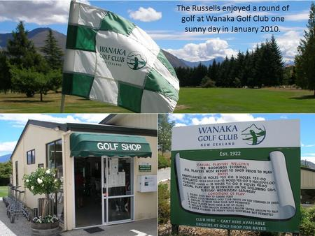 The Russells enjoyed a round of golf at Wanaka Golf Club one sunny day in January 2010.