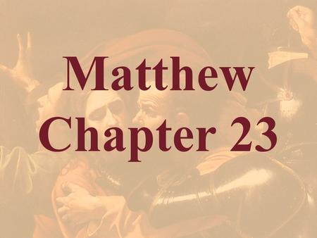 Matthew Chapter 23 This chapter concludes the clash between the Lord Jesus and the religious rulers. He warns the multitudes about them and then denounces.