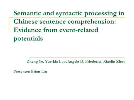 Semantic and syntactic processing in Chinese sentence comprehension: Evidence from event-related potentials Zheng Ye, Yue-kia Luo, Angela D. Friederici,