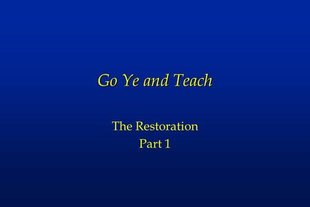 Go Ye and Teach The Restoration Part 1. Preface l Christ restored His church in these latter days –as it was in former times l The Book of Mormon is Christ's.