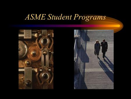 ASME Student Programs. Why Join? To meet other student engineers and to network with working engineers To practice your leadership skills To use your.