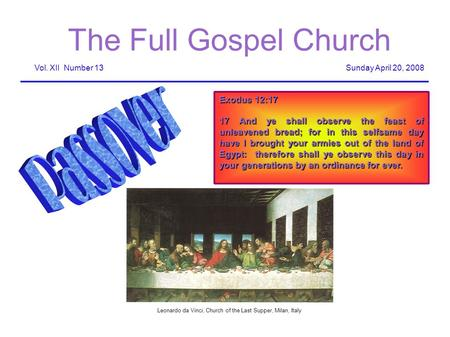 The Full Gospel Church Sunday April 20, 2008Vol. XII Number 13 Exodus 12:17 17 And ye shall observe the feast of unleavened bread; for in this selfsame.
