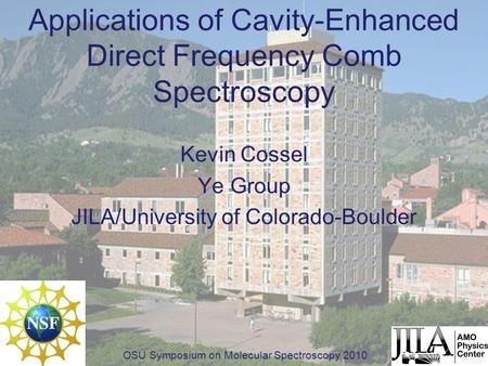 Applications of Cavity-Enhanced Direct Frequency Comb Spectroscopy Kevin Cossel Ye Group JILA/University of Colorado-Boulder OSU Symposium on Molecular.