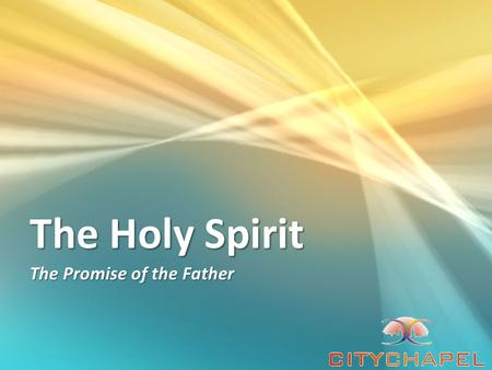 The Holy Spirit The Promise of the Father. The Holy Spirit In this study, we will look at the premise for every believer to receive the Promise which.
