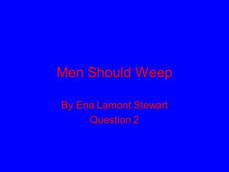 Men Should Weep By Ena Lamont Stewart Question 2.