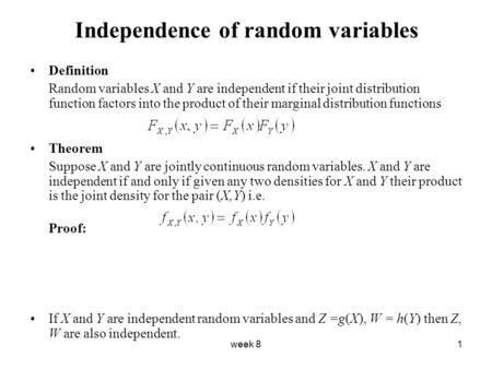 Week 81 Independence of random variables Definition Random variables X and Y are independent if their joint distribution function factors into the product.