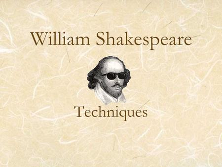 William Shakespeare Techniques. Iambic Pentameter A regular line of meter which contains roughly 10 syllables, with heavier stress falling on every other.