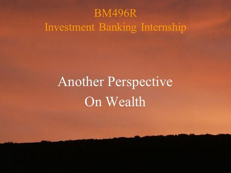BM496R Investment Banking Internship Another Perspective On Wealth.