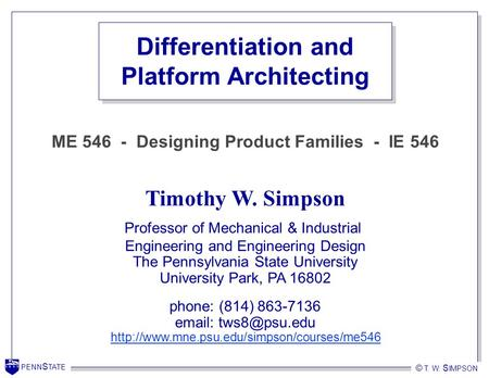PENN S TATE © T. W. S IMPSON PENN S TATE Timothy W. Simpson Professor of Mechanical & Industrial Engineering and Engineering Design The Pennsylvania State.