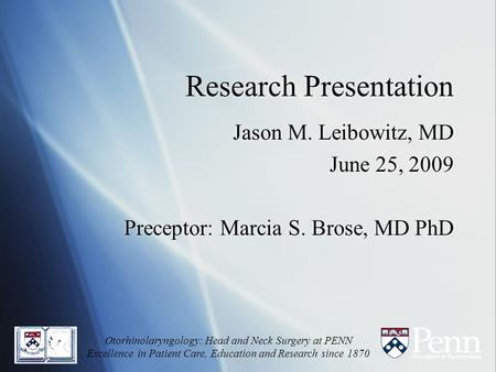 Research Presentation Jason M. Leibowitz, MD June 25, 2009 Preceptor: Marcia S. Brose, MD PhD Jason M. Leibowitz, MD June 25, 2009 Preceptor: Marcia S.