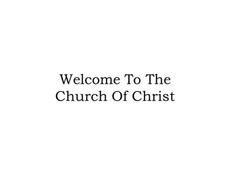 Welcome To The Church Of Christ. In Them Ye Think Ye Have Eternal Life John 5:39-40.