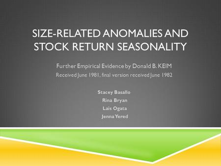 SIZE-RELATED ANOMALIES AND STOCK RETURN SEASONALITY Further Empirical Evidence by Donald B. KEIM Received June 1981, final version received June 1982 Stacey.