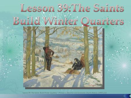 "Lesson 39: The Saints Build Winter Quarters,"" Primary 5: Doctrine and Covenants: Church History, (1997),222."