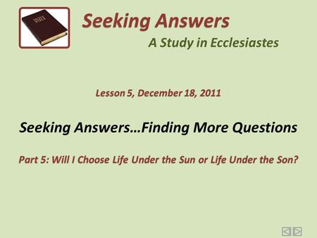 Seeking Answers…Finding More Questions Part 5: Will I Choose Life Under the Sun or Life Under the Son? Seeking Answers A Study in Ecclesiastes Lesson.