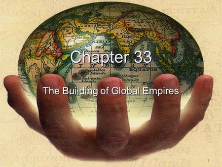 Copyright © 2007 The McGraw-Hill Companies Inc. Permission Required for Reproduction or Display. 1 Chapter 33 The Building of Global Empires.