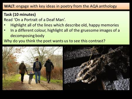 WALT: engage with key ideas in poetry from the AQA anthology Task (10 minutes) Read 'On a Portrait of a Deaf Man'. Highlight all of the lines which describe.