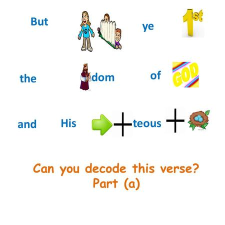 Can you decode this verse? Part (a) But the dom and teous His of ye.
