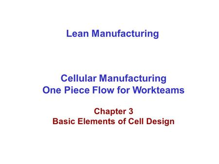 Lean Manufacturing Cellular Manufacturing One Piece Flow for Workteams