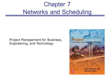 Chapter 7 Networks and Scheduling Project Management for Business, Engineering, and Technology.