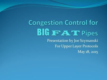Presentation by Joe Szymanski For Upper Layer Protocols May 18, 2015.