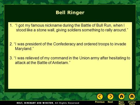"Bell Ringer 1. ""I got my famous nickname during the Battle of Bull Run, when I stood like a stone wall, giving soldiers something to rally around."" 2."