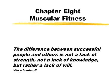 Chapter Eight Muscular Fitness The difference between successful people and others is not a lack of strength, not a lack of knowledge, but rather a lack.