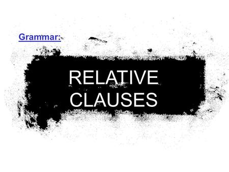 RELATIVE CLAUSES Grammar:. Contents How to form relative clauses? Relative pronouns Subject pronoun or Object pronoun Relative adverbs Defining relative.
