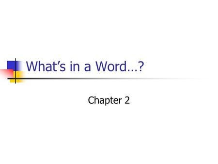 What's in a Word…? Chapter 2. Whaddya Think? What do you think are the top ten printed words in English? List them…