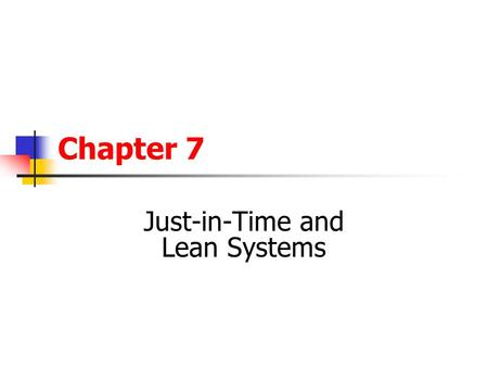 Chapter 7 Just-in-Time and Lean Systems. OUTLINE The Philosophy of JIT Elements Of JIT Just-In-Time Manufacturing Total Quality Management Respect for.